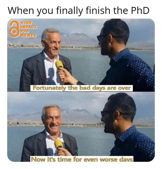 """May be a meme of 2 people, outerwear and text that says """"When you finally finish the PhD a a MEMES HIGH IMPACT PhD Fortunately Fsaovr the bad days are over Now it's time for even worse davs"""""""